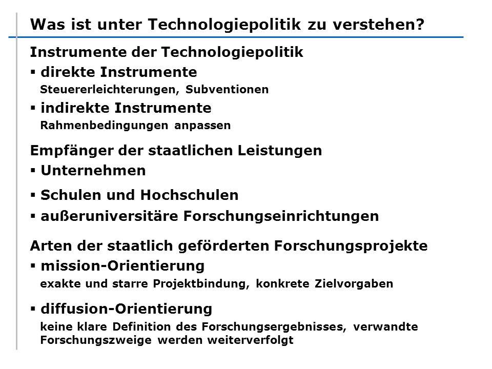 Was ist unter Technologiepolitik zu verstehen? Instrumente der Technologiepolitik direkte Instrumente Steuererleichterungen, Subventionen indirekte In