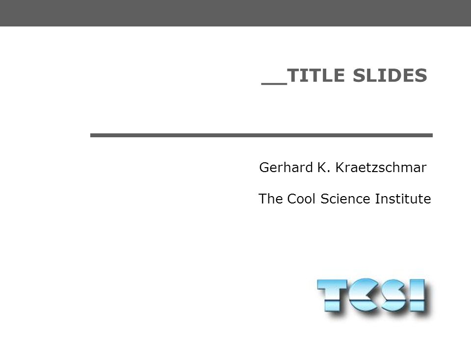 The Cool Science Institute Gerhard K. Kraetzschmar __ROBOCUP SLIDES