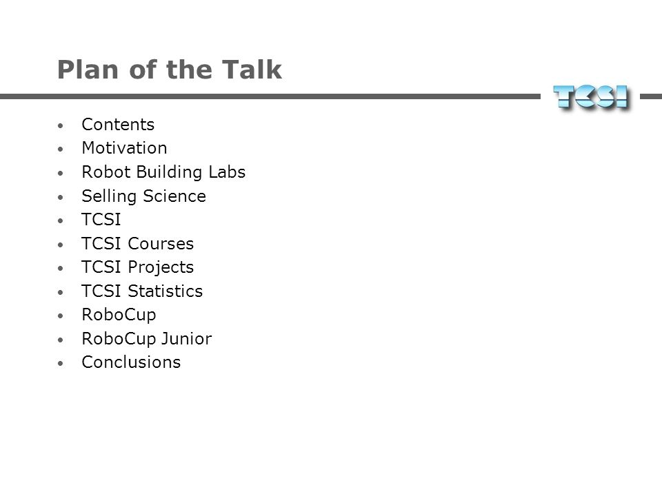 Plan of the Talk Motivate the problem Analyse current situation in education Survey landmark projects RoboCup Robot Building Laboratories RoboCup Jr.