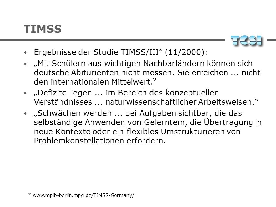 TIMSS Study Results of TIMSS/III * study (11/2000): German high school students cannot compete with high school graduates from Germany's most importan