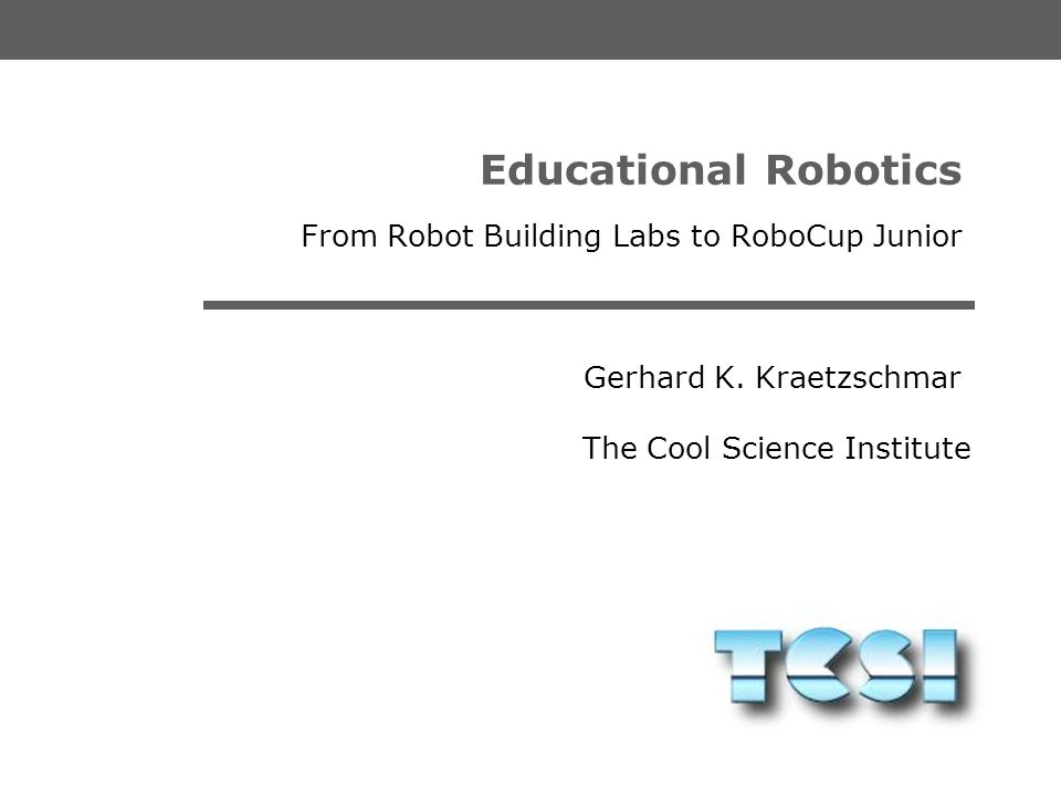 The Cool Science Institute Gerhard K. Kraetzschmar ___MEETING RC GERMAN OPEN