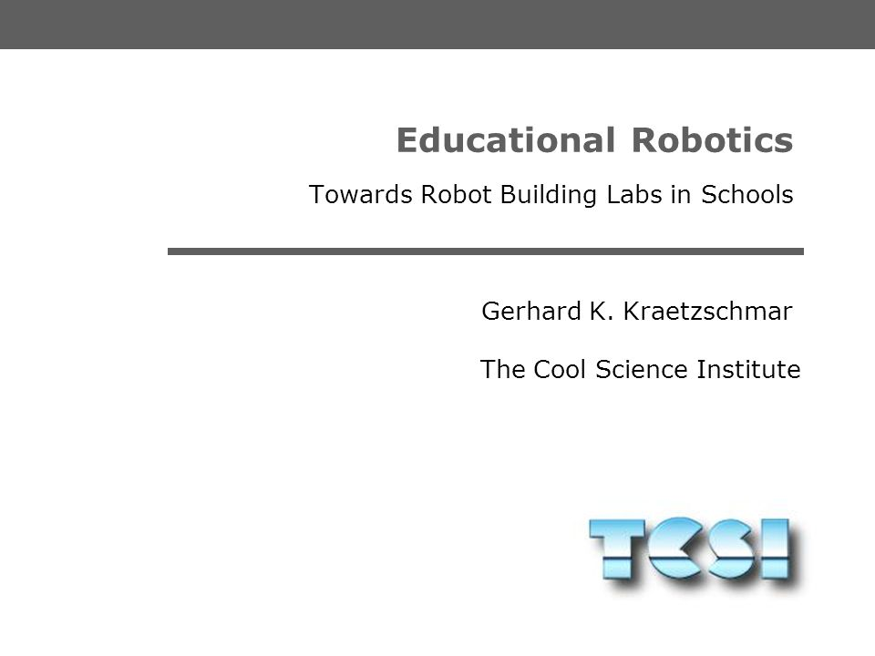 The Cool Science Institute Gerhard K. Kraetzschmar __TCSI COURSE ORGANIZATION