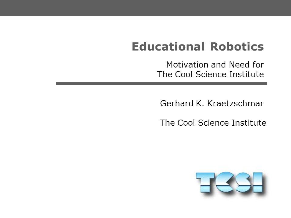 The Cool Science Institute Gerhard K. Kraetzschmar Educational Robotics Towards Robot Building Labs in Schools