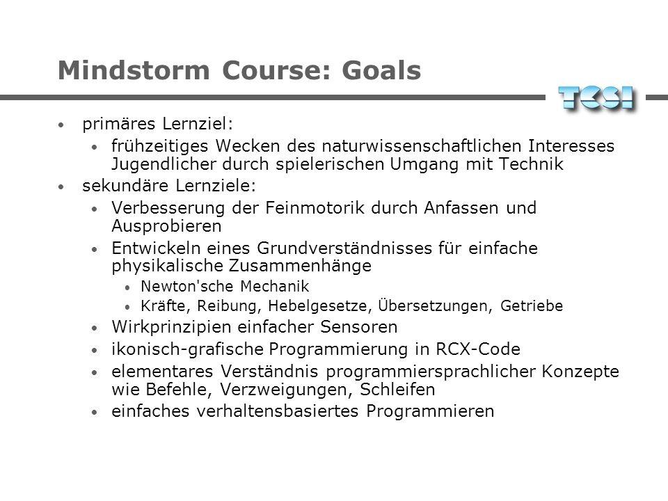 Mindstorm Course: Goals primäres Lernziel: frühzeitiges Wecken des naturwissenschaftlichen Interesses Jugendlicher durch spielerischen Umgang mit Tech