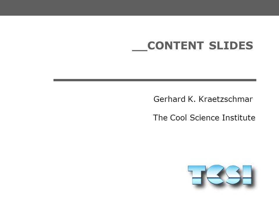 The Cool Science Institute Gerhard K. Kraetzschmar __MEETING SLIDES