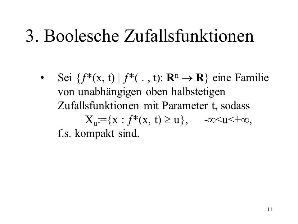 11 3. Boolesche Zufallsfunktionen Sei { *(x, t) | *(., t): R n R} eine Familie von unabhängigen oben halbstetigen Zufallsfunktionen mit Parameter t, s