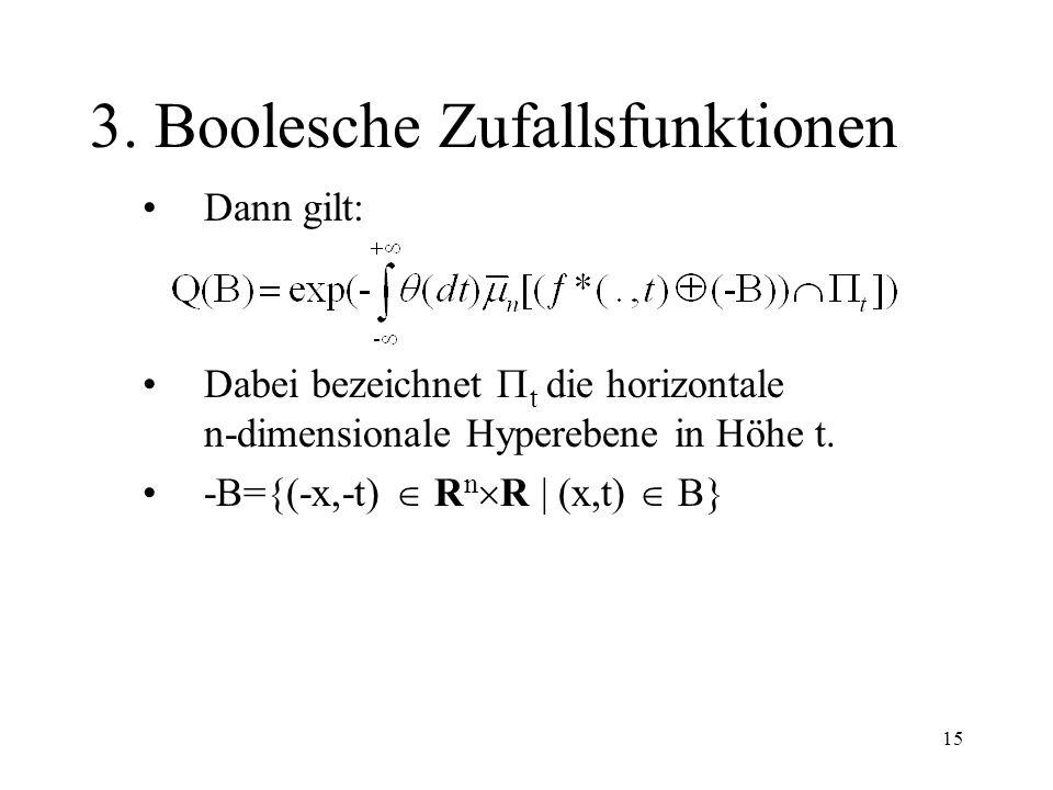 15 3. Boolesche Zufallsfunktionen Dann gilt: Dabei bezeichnet t die horizontale n-dimensionale Hyperebene in Höhe t. -B={(-x,-t) R n R | (x,t) B}