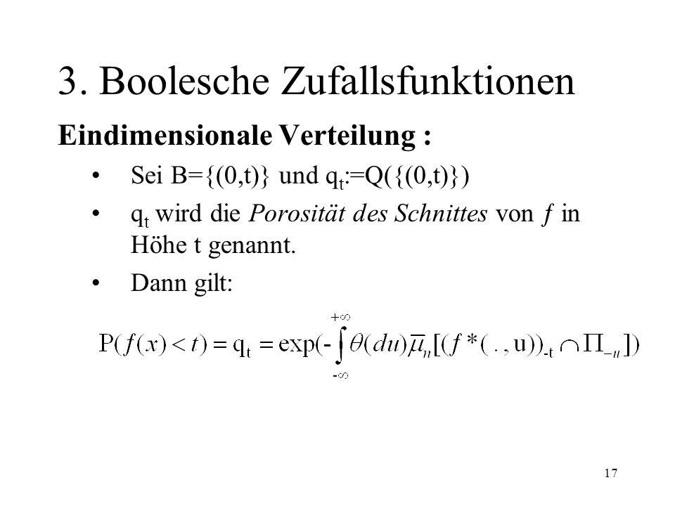 17 3. Boolesche Zufallsfunktionen Eindimensionale Verteilung : Sei B={(0,t)} und q t :=Q({(0,t)}) q t wird die Porosität des Schnittes von in Höhe t g