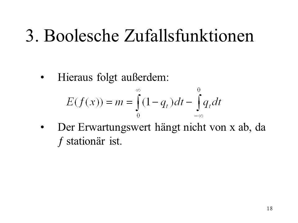 18 3. Boolesche Zufallsfunktionen Hieraus folgt außerdem: Der Erwartungswert hängt nicht von x ab, da stationär ist.