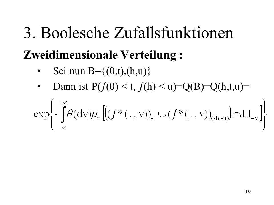 19 3. Boolesche Zufallsfunktionen Zweidimensionale Verteilung : Sei nun B={(0,t),(h,u)} Dann ist P( (0) < t, (h) < u)=Q(B)=Q(h,t,u)=