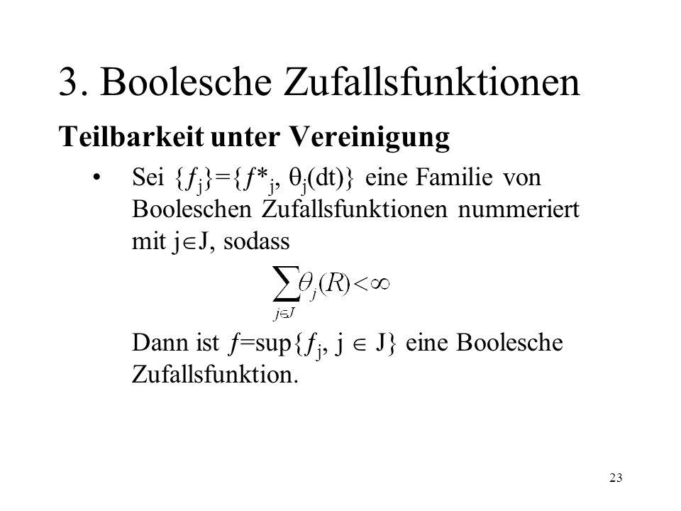 23 3. Boolesche Zufallsfunktionen Teilbarkeit unter Vereinigung Sei { j }={ * j, j (dt)} eine Familie von Booleschen Zufallsfunktionen nummeriert mit