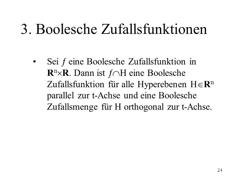 24 3. Boolesche Zufallsfunktionen Sei eine Boolesche Zufallsfunktion in R n R. Dann ist H eine Boolesche Zufallsfunktion für alle Hyperebenen H R n pa