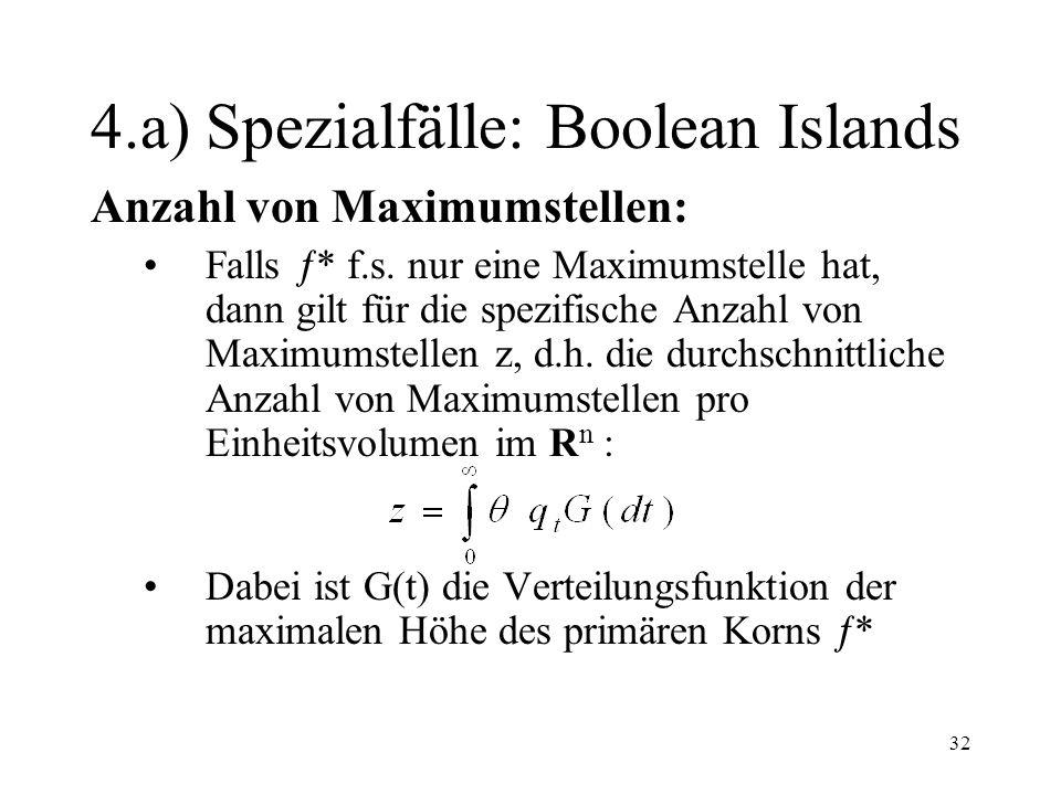 32 4.a) Spezialfälle: Boolean Islands Anzahl von Maximumstellen: Falls * f.s. nur eine Maximumstelle hat, dann gilt für die spezifische Anzahl von Max