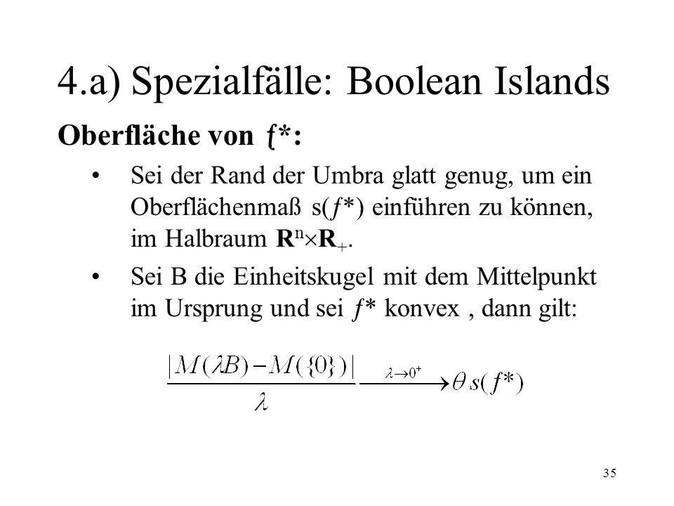 35 4.a) Spezialfälle: Boolean Islands Oberfläche von *: Sei der Rand der Umbra glatt genug, um ein Oberflächenmaß s( *) einführen zu können, im Halbra