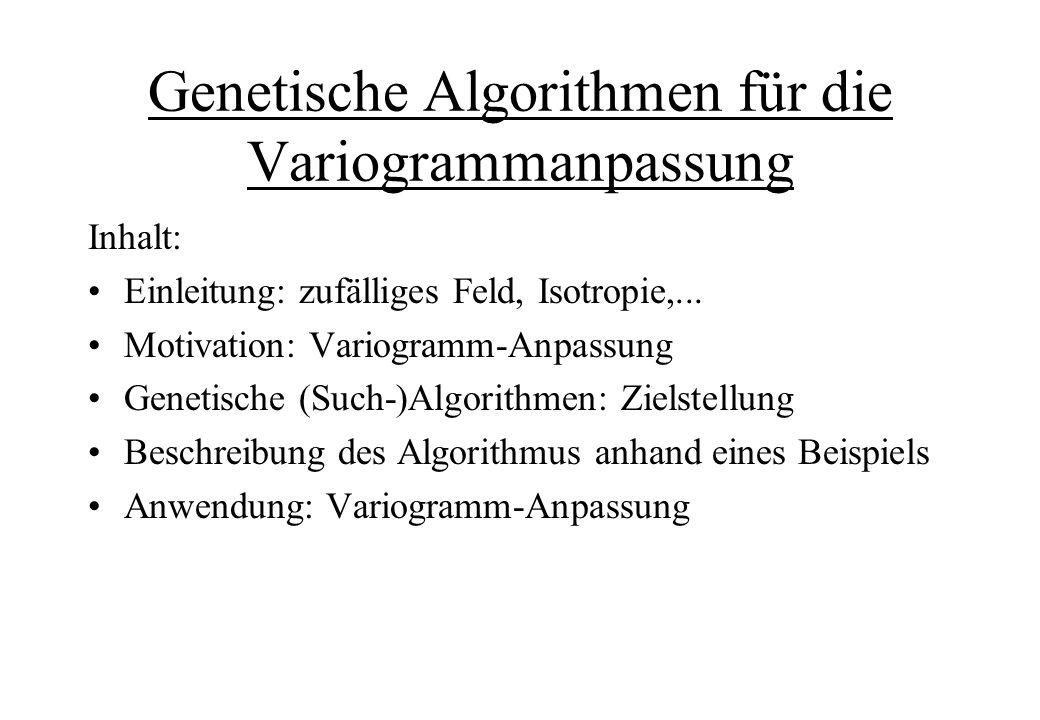 Genetische Algorithmen für die Variogrammanpassung Inhalt: Einleitung: zufälliges Feld, Isotropie,... Motivation: Variogramm-Anpassung Genetische (Suc