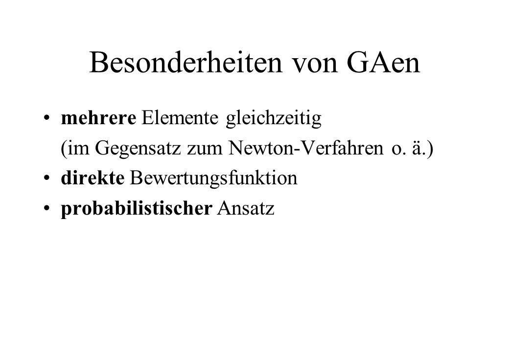 Besonderheiten von GAen mehrere Elemente gleichzeitig (im Gegensatz zum Newton-Verfahren o.