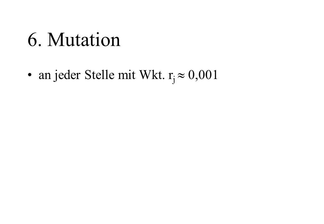 6. Mutation an jeder Stelle mit Wkt. r j 0,001