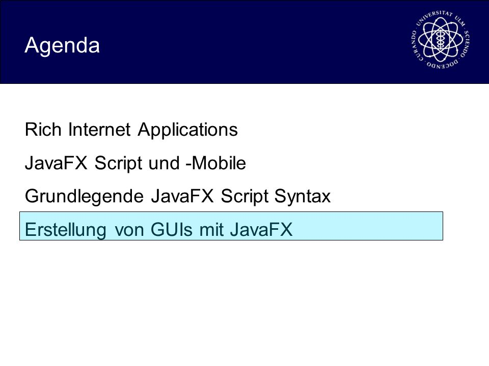 Agenda Rich Internet Applications JavaFX Script und -Mobile Grundlegende JavaFX Script Syntax Erstellung von GUIs mit JavaFX