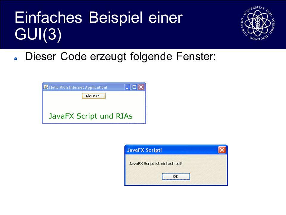 Einfaches Beispiel einer GUI(3) Dieser Code erzeugt folgende Fenster: