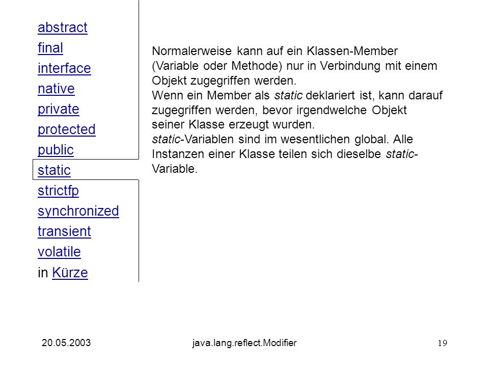 public interface native private abstract final strictfp synchronized transient static volatile protected in KürzeKürze 20.05.2003java.lang.reflect.Mod