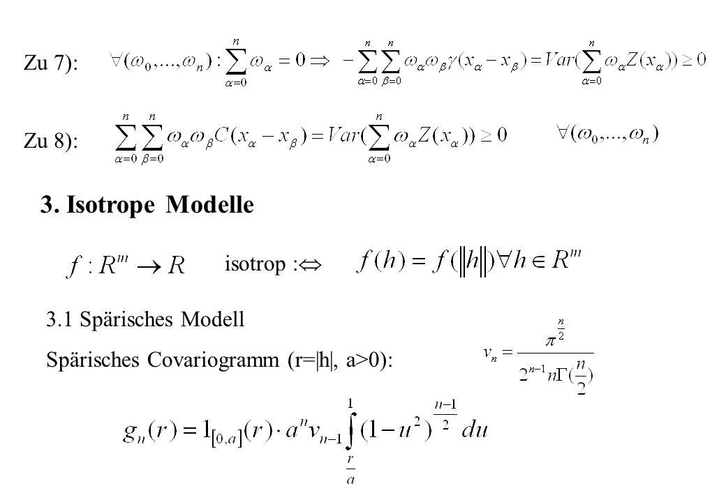 Zu 7): Zu 8): 3. Isotrope Modelle isotrop : 3.1 Spärisches Modell Spärisches Covariogramm (r= h , a>0):
