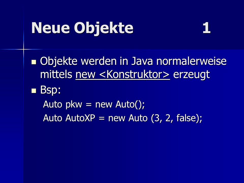 Neue Objekte1 Objekte werden in Java normalerweise mittels new erzeugt Objekte werden in Java normalerweise mittels new erzeugt Bsp: Bsp: Auto pkw = n