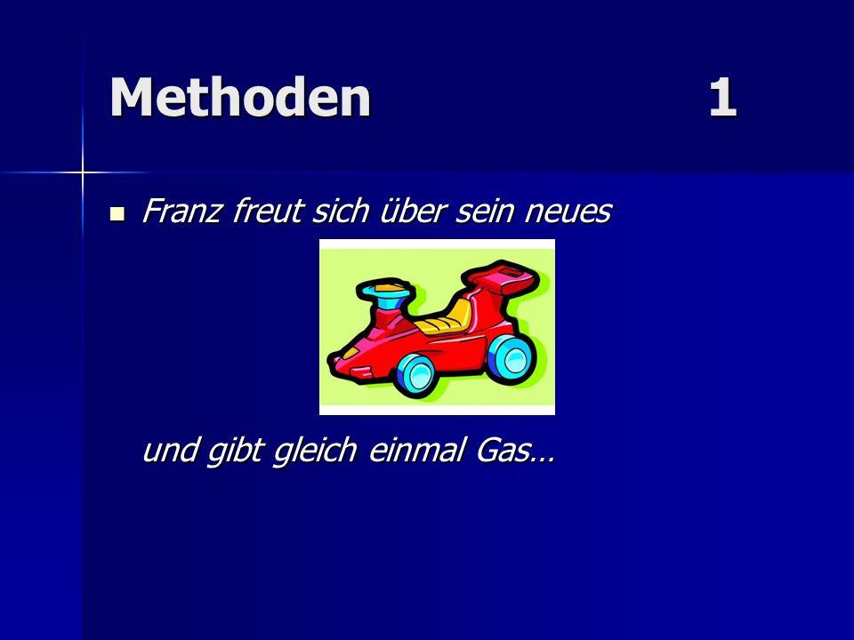 Methoden1 Franz freut sich über sein neues Franz freut sich über sein neues und gibt gleich einmal Gas…