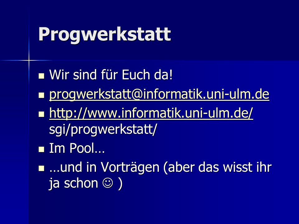 Progwerkstatt Wir sind für Euch da! Wir sind für Euch da! progwerkstatt@informatik.uni-ulm.de progwerkstatt@informatik.uni-ulm.de progwerkstatt@inform