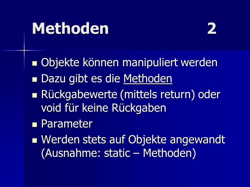 Methoden2 Objekte können manipuliert werden Objekte können manipuliert werden Dazu gibt es die Methoden Dazu gibt es die Methoden Rückgabewerte (mitte