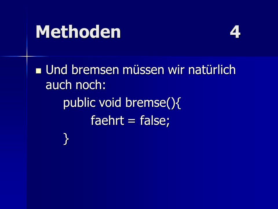 Methoden4 Und bremsen müssen wir natürlich auch noch: Und bremsen müssen wir natürlich auch noch: public void bremse(){ faehrt = false; }
