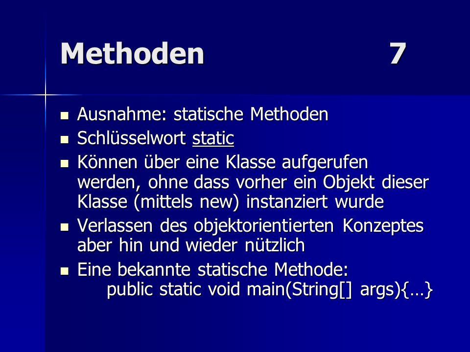 Methoden7 Ausnahme: statische Methoden Ausnahme: statische Methoden Schlüsselwort static Schlüsselwort static Können über eine Klasse aufgerufen werde