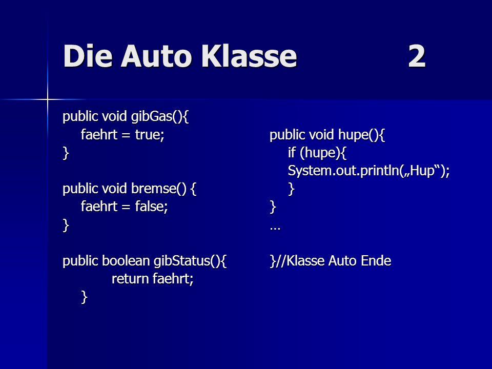 Die Auto Klasse2 public void gibGas(){ faehrt = true; } public void bremse() { faehrt = false; } public boolean gibStatus(){ return faehrt; } public v
