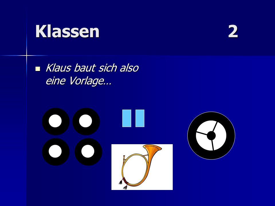 Klassen2 Klaus baut sich also eine Vorlage… Klaus baut sich also eine Vorlage…