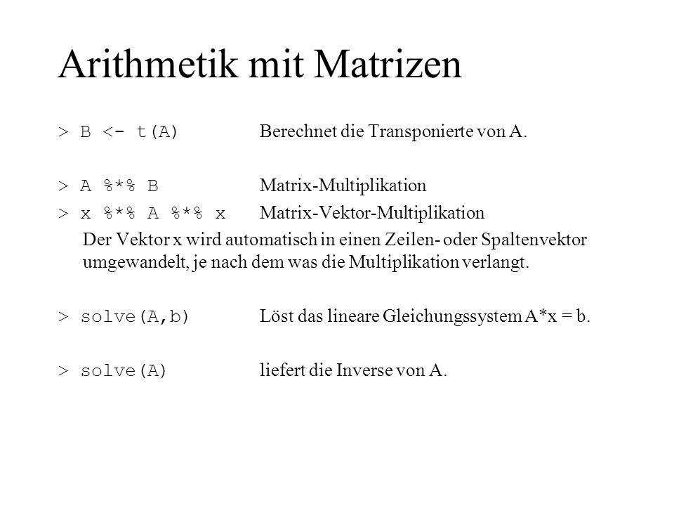 Arithmetik mit Matrizen > B <- t(A) Berechnet die Transponierte von A. > A %*% B Matrix-Multiplikation > x %*% A %*% x Matrix-Vektor-Multiplikation De