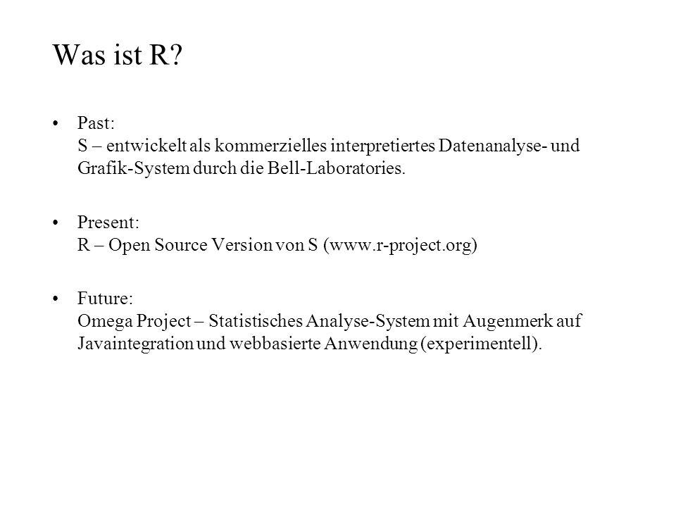 Past: S – entwickelt als kommerzielles interpretiertes Datenanalyse- und Grafik-System durch die Bell-Laboratories. Present: R – Open Source Version v