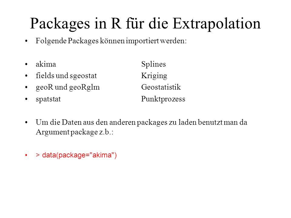Packages in R für die Extrapolation Folgende Packages können importiert werden: akimaSplines fields und sgeostatKriging geoR und geoRglmGeostatistik s