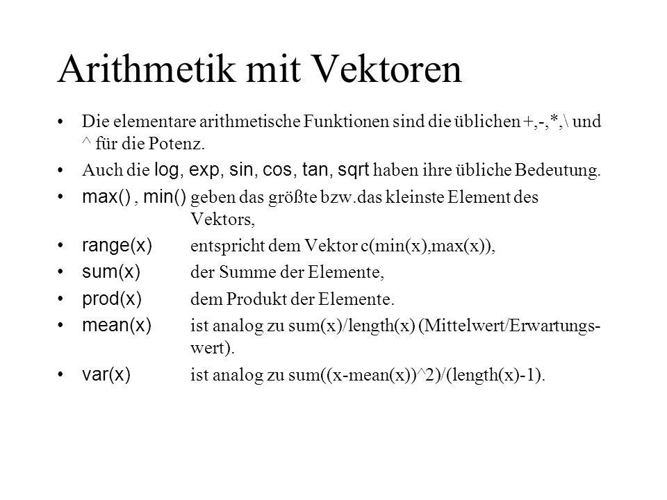 Arithmetik mit Vektoren Die elementare arithmetische Funktionen sind die üblichen +,-,*,\ und ^ für die Potenz. Auch die log, exp, sin, cos, tan, sqrt