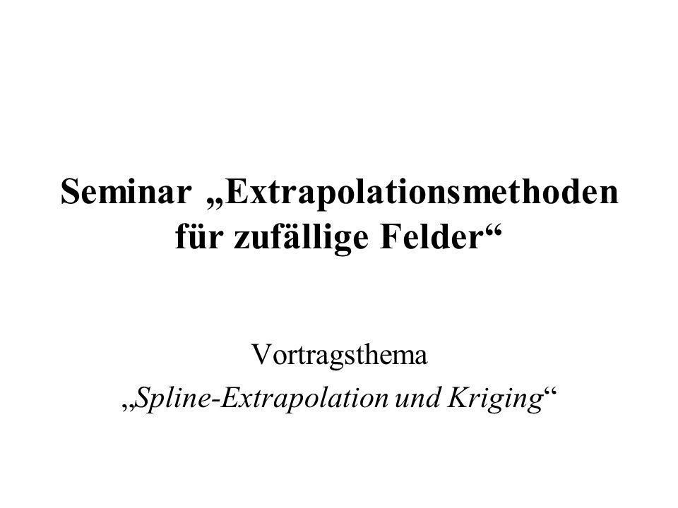 Rasa Zurumskas Januar 2003 Universität Ulm Seminar Stochastik 21 5.2 Spline-Interpolation_ Problem: Es soll eine Funktion Z(x) mit Z(x i )=z i durch eine andere (glatte) Funktion f(x) approximiert werden, so dass f(x i )=z i, Stützstellen x i,1 i n f(x 0 )=z 0 mit x 0 D\{x 1,...,x n }.