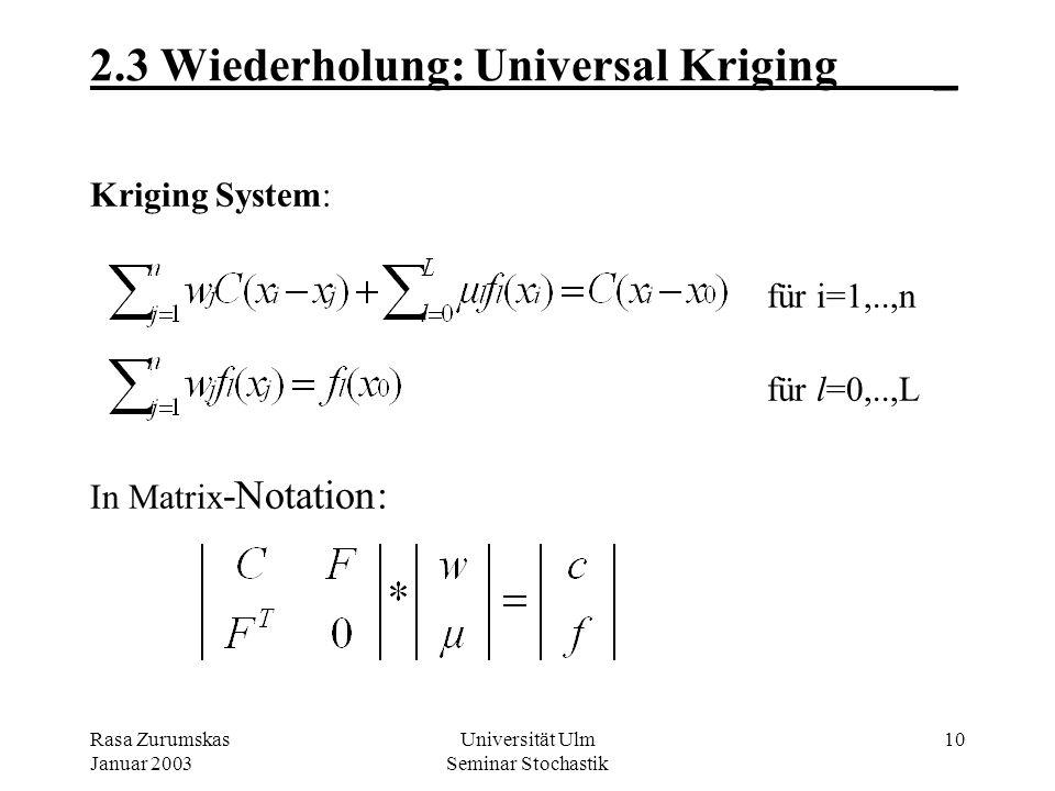 Rasa Zurumskas Januar 2003 Universität Ulm Seminar Stochastik 9 2.2 Wiederholung: Universal Kriging_ Kriging Schätzer (erwartungstreu): Universelle Be