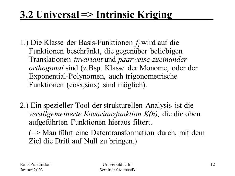 Rasa Zurumskas Januar 2003 Universität Ulm Seminar Stochastik 11 3.1 Universal => Intrinsic Kriging_ Teufelskreis: Um ein Variogramm schätzen zu könne