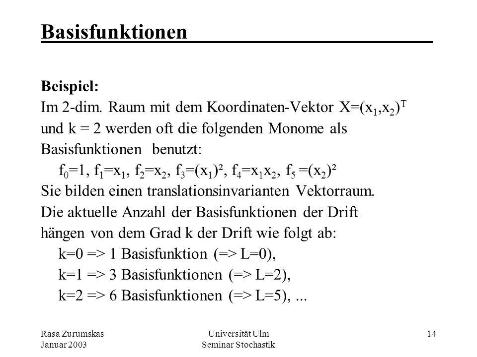 Rasa Zurumskas Januar 2003 Universität Ulm Seminar Stochastik 13 3.3 Universal => Intrinsic Kriging _ Beim Universal Kriging hatten wir Gewichte w i,