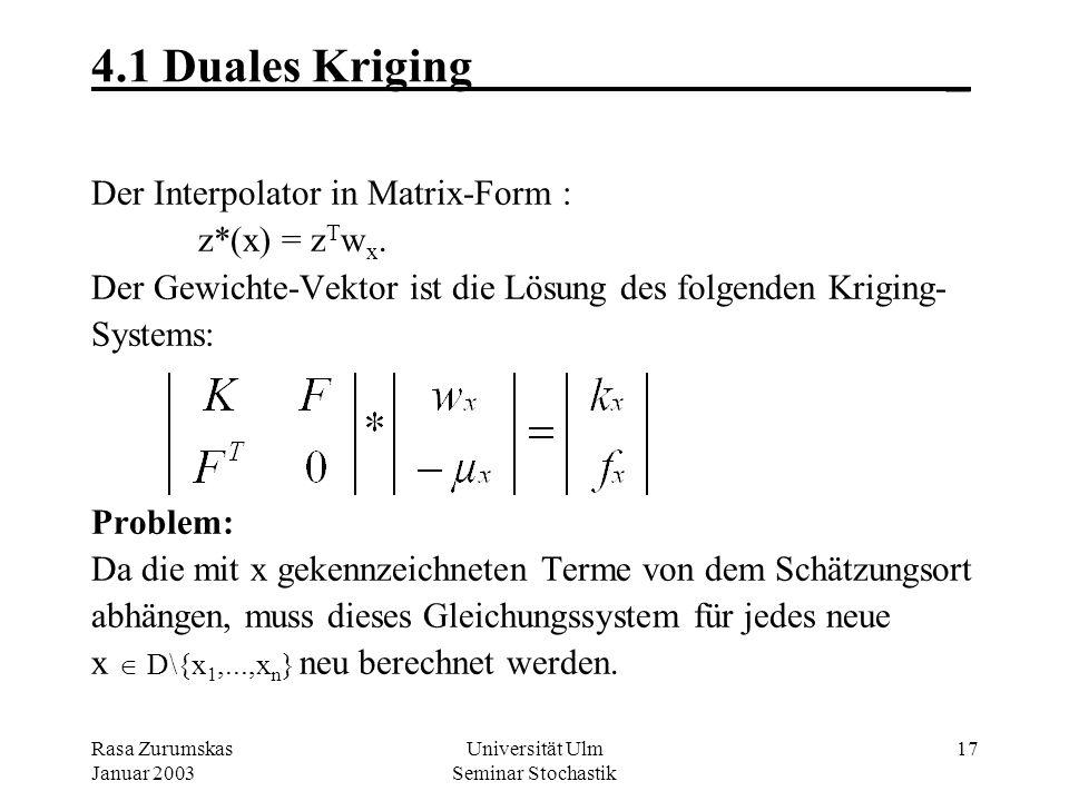 Rasa Zurumskas Januar 2003 Universität Ulm Seminar Stochastik 16 3.5 Intrinsic Kriging_ Intrinsic-Kriging System:, für i=1,..,n, für l=0,..,L Beachte: