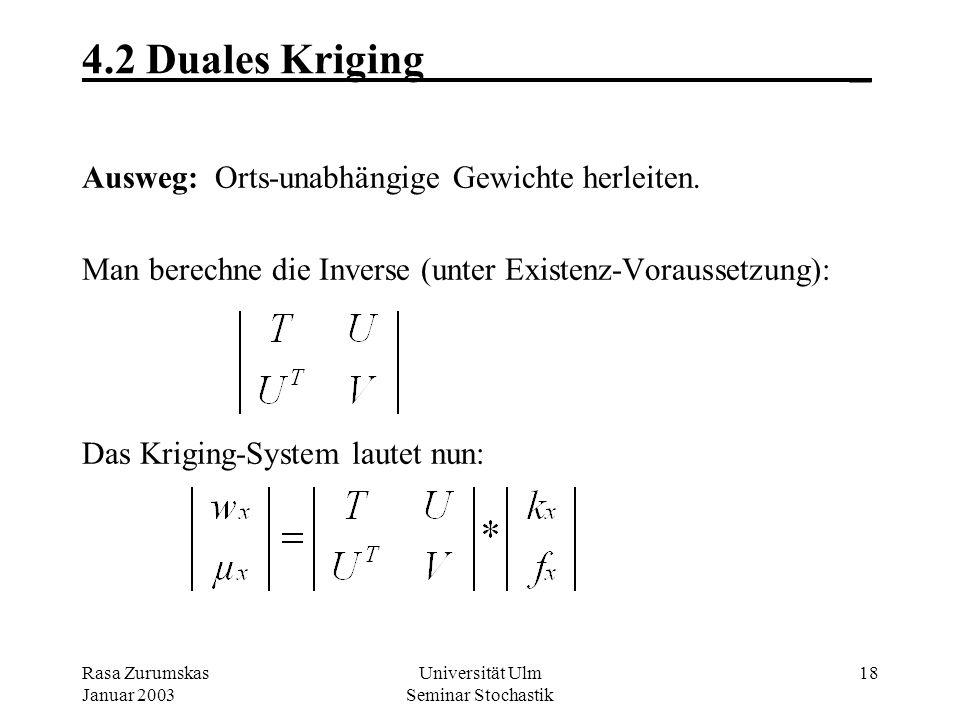 Rasa Zurumskas Januar 2003 Universität Ulm Seminar Stochastik 17 4.1 Duales Kriging_ Der Interpolator in Matrix-Form : z*(x) = z T w x. Der Gewichte-V