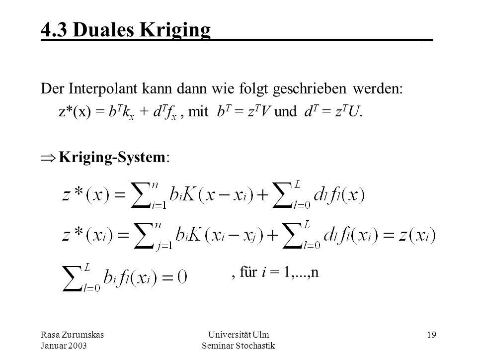 Rasa Zurumskas Januar 2003 Universität Ulm Seminar Stochastik 18 4.2 Duales Kriging_ Ausweg: Orts-unabhängige Gewichte herleiten. Man berechne die Inv