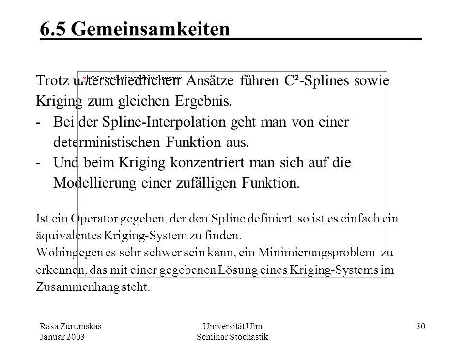 Rasa Zurumskas Januar 2003 Universität Ulm Seminar Stochastik 29 6.4 Vergleich im 2-dimensionalen Raum_ Die Spline –Interpolationsfunktion f (x,y) hat