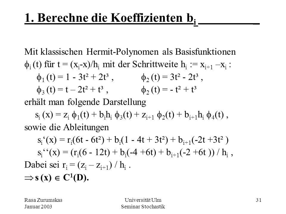Rasa Zurumskas Januar 2003 Universität Ulm Seminar Stochastik 30 6.5 Gemeinsamkeiten_ Trotz unterschiedlichen Ansätze führen C²-Splines sowie Kriging