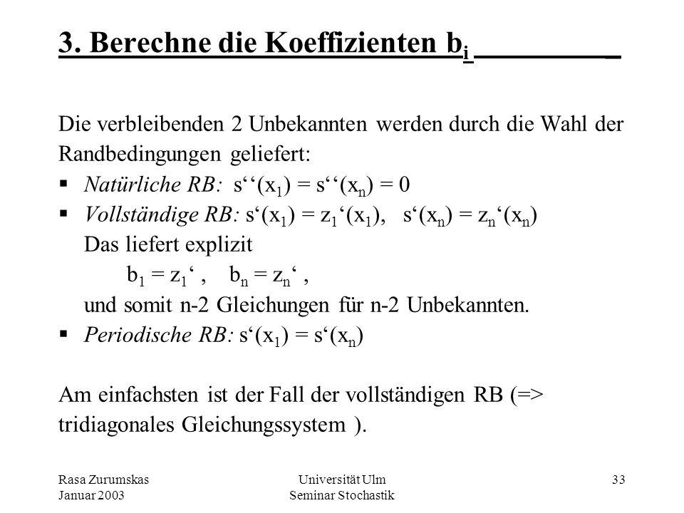Rasa Zurumskas Januar 2003 Universität Ulm Seminar Stochastik 32 2. Berechne die Koeffizienten b i _ Die Forderung s (x) C 2 (D) legt die noch freien