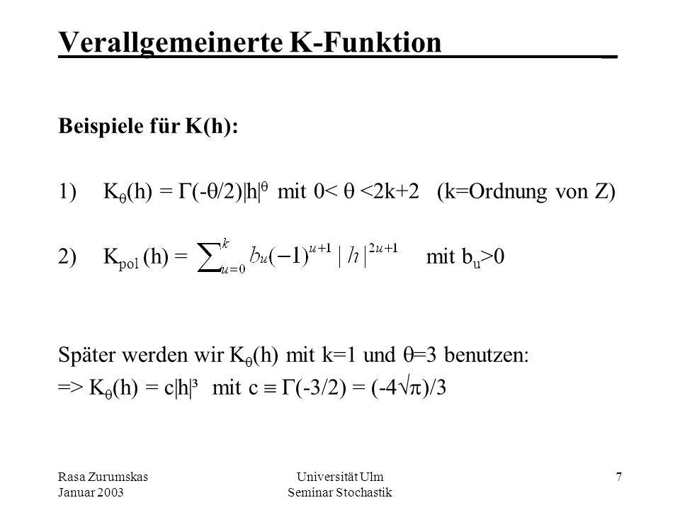 Rasa Zurumskas Januar 2003 Universität Ulm Seminar Stochastik 27 6.2 Vergleich: Spline & Kriging-Schätzer_ Aus dem Kriging-System folgt: z*(x) 2mal stetig differenzierbar in D die 2.Ableitung an den Grenzpunkten x 1, x n gleich Null z*(x) ist außerhalb des Intervalls [x 1, x n ] linear (folgt aus den Nebenbedingungen für b i ) z*(x) stimmt mit dem kubischen Spline-Interpolator s(x), der die Funktion an den Punkte z 1,...,z n interpoliert, überein (innerhalb jeden Intervalls [x i,x i+1 ]).