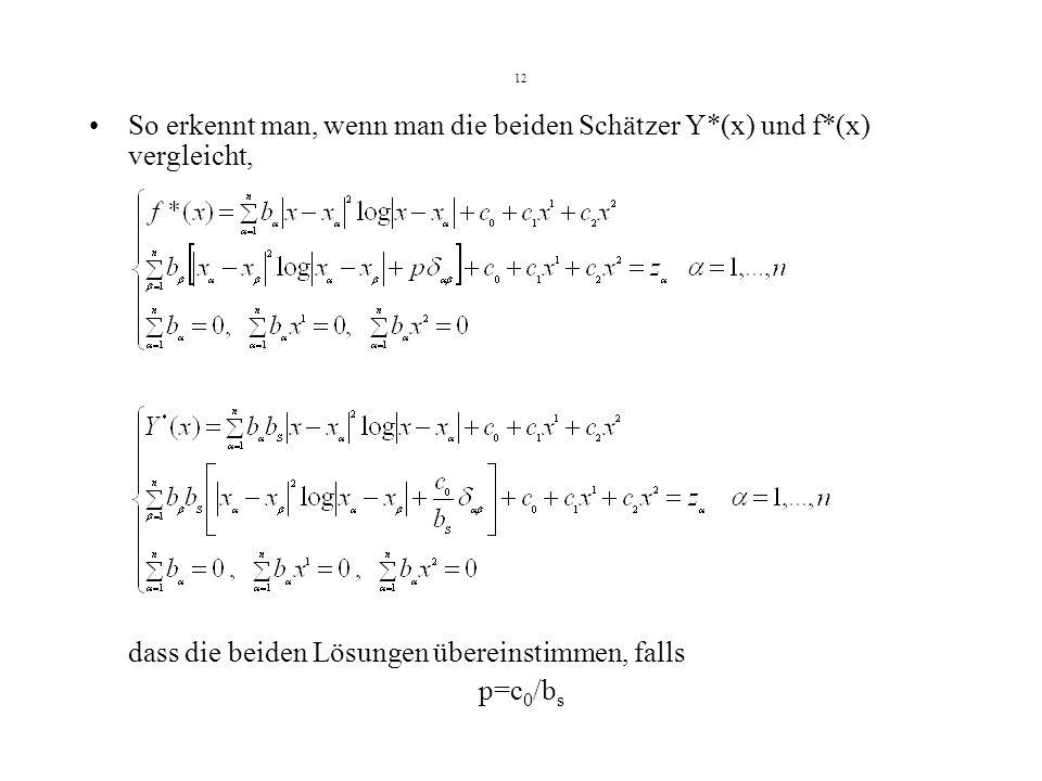 12 So erkennt man, wenn man die beiden Schätzer Y*(x) und f*(x) vergleicht, dass die beiden Lösungen übereinstimmen, falls p=c 0 /b s