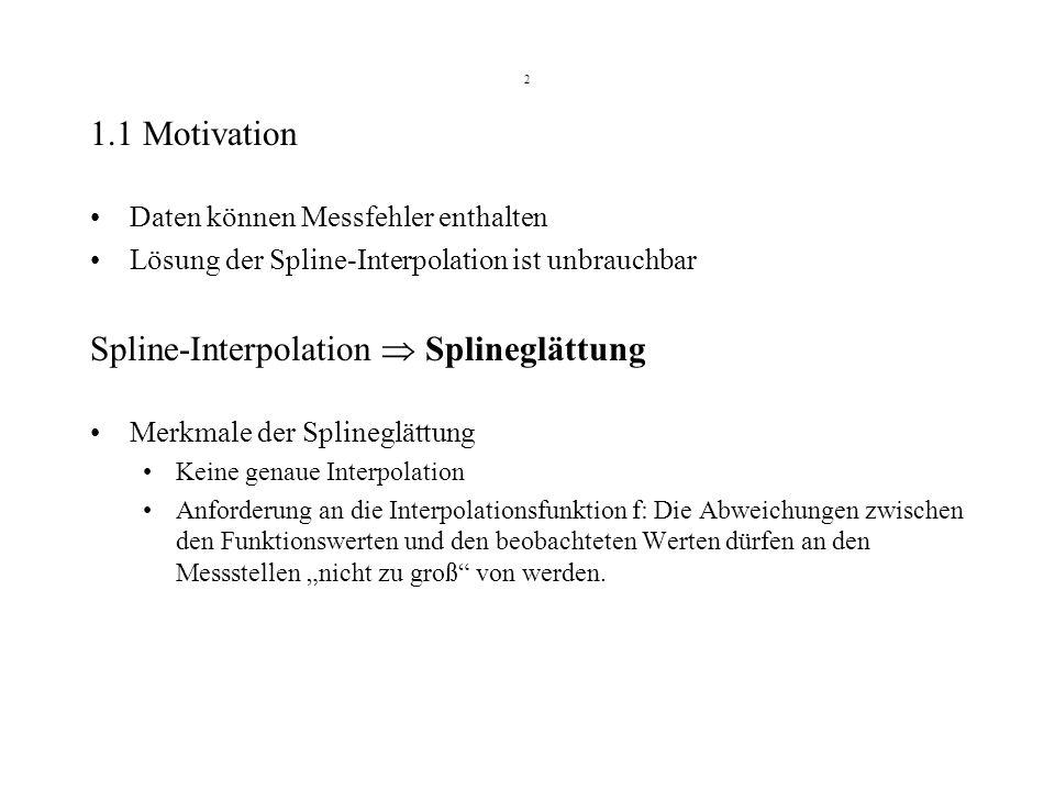2 1.1 Motivation Daten können Messfehler enthalten Lösung der Spline-Interpolation ist unbrauchbar Spline-Interpolation Splineglättung Merkmale der Sp
